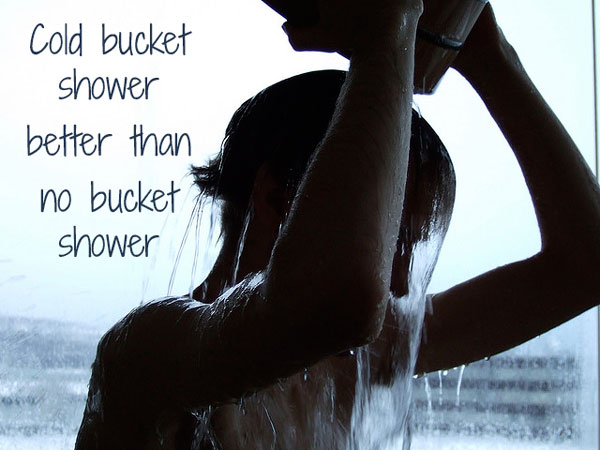 Cold bucket shower better than no bucket shower