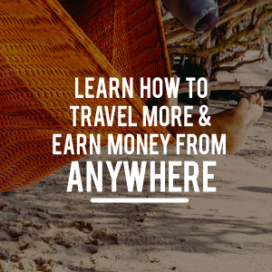 learn how to travel more and earn money from anywhere